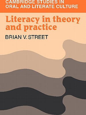 Literacy in Theory and Practice By Street, Brian B.