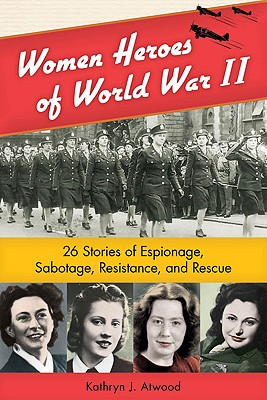 Women Heroes of World War II By Atwood, Kathryn J.